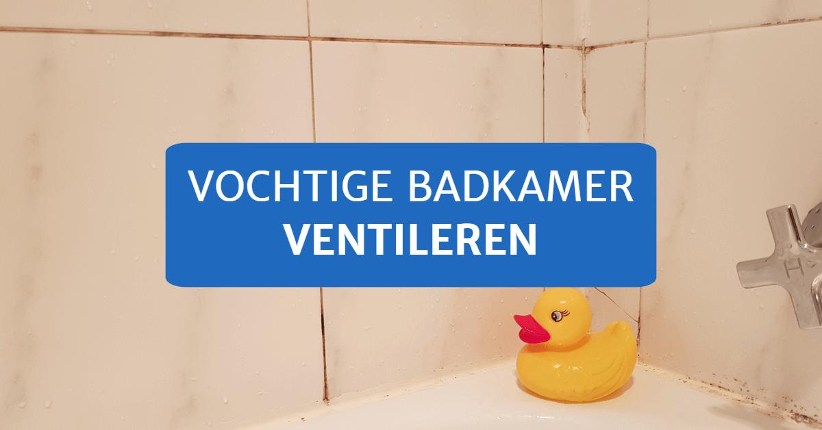 Vochtige badkamer ventileren
