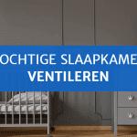 Vochtige slaapkamer ventileren