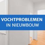 Vochtproblemen nieuwbouw