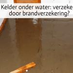 Kelder onder water: verzekerd door brandverzekering?
