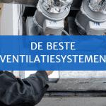 De beste ventilatiesystemen