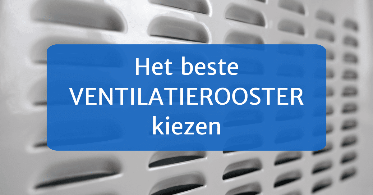 Het beste ventilatierooster kiezen