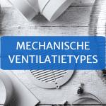 Mechanische ventilatie: alle ventilatietypes
